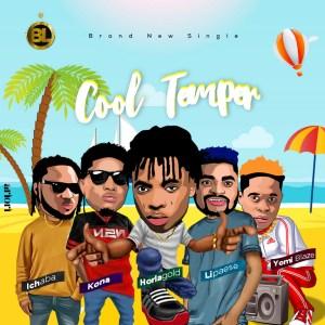 Horlagold - Cool Temper ft. Kona, Ichaba, Lipaese, Yomi Blaze
